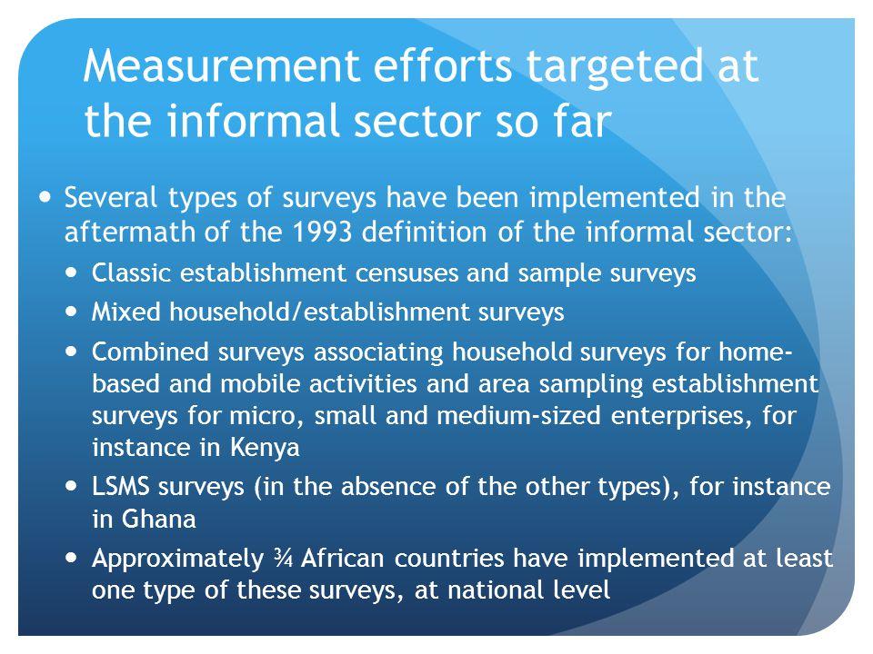 Measurement efforts targeted at the informal sector so far