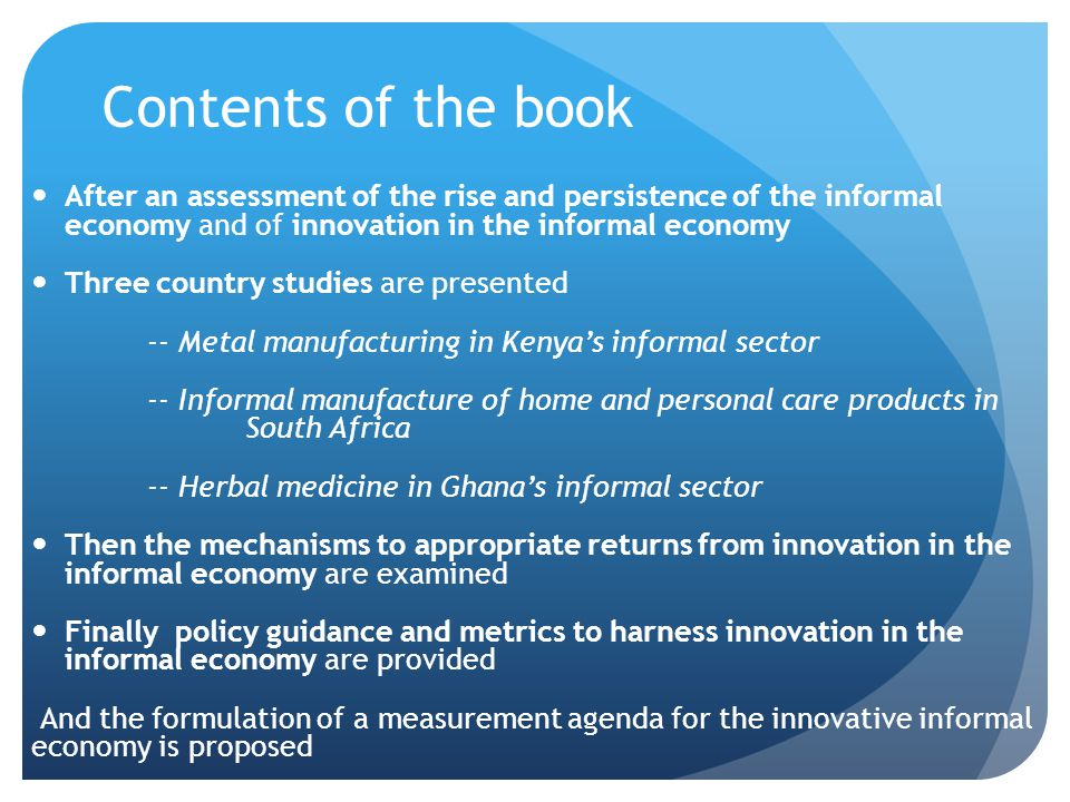 Contents of the book After an assessment of the rise and persistence of the informal economy and of innovation in the informal economy