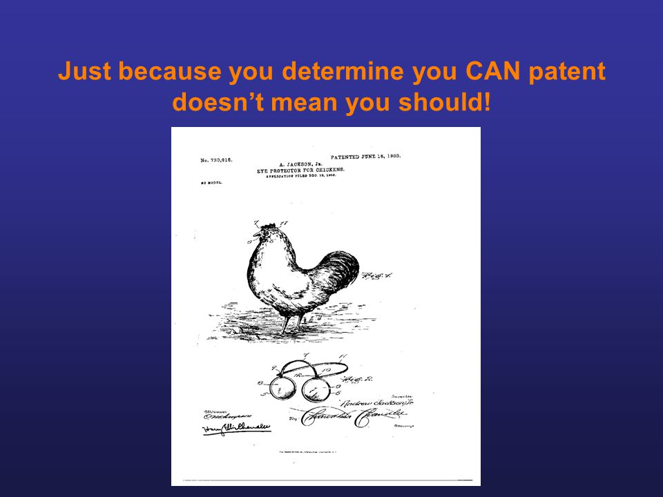 Just because you determine you CAN patent doesn't mean you should!