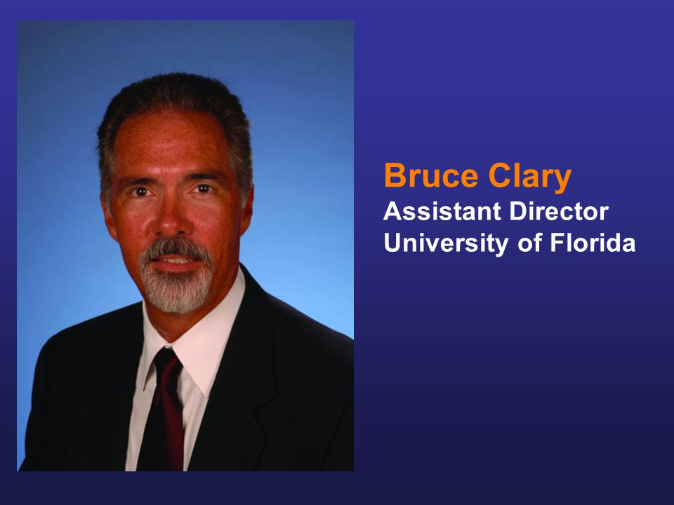 Bruce Clary Assistant Director University of Florida