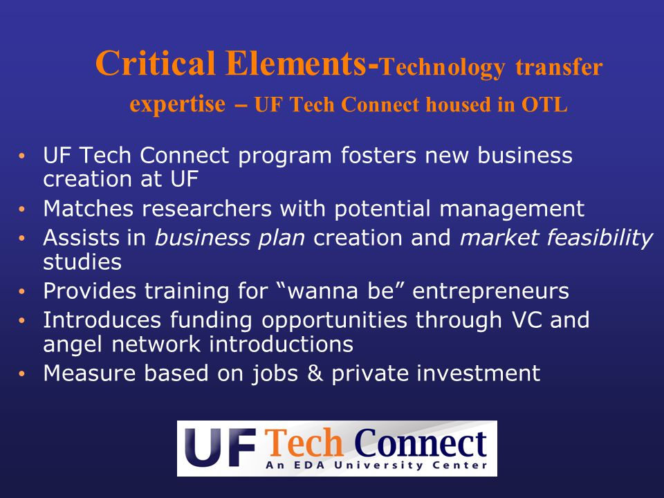Critical Elements-Technology transfer expertise – UF Tech Connect housed in OTL