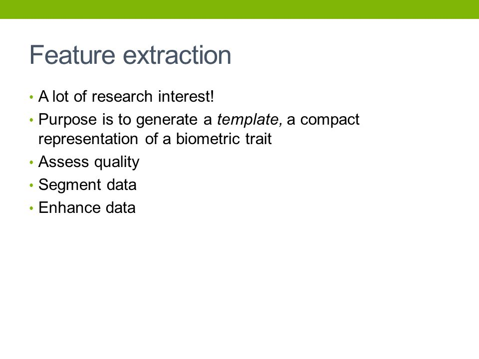 Feature extraction A lot of research interest!