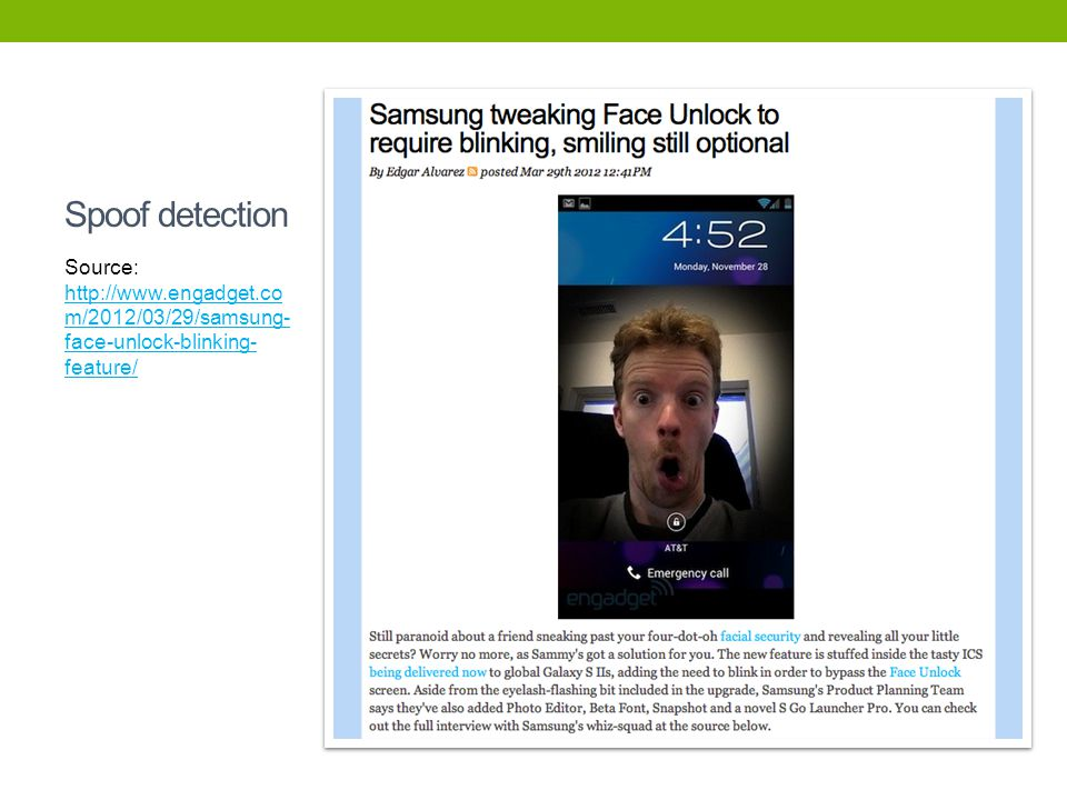 Spoof detection Source: http://www.engadget.com/2012/03/29/samsung-face-unlock-blinking-feature/