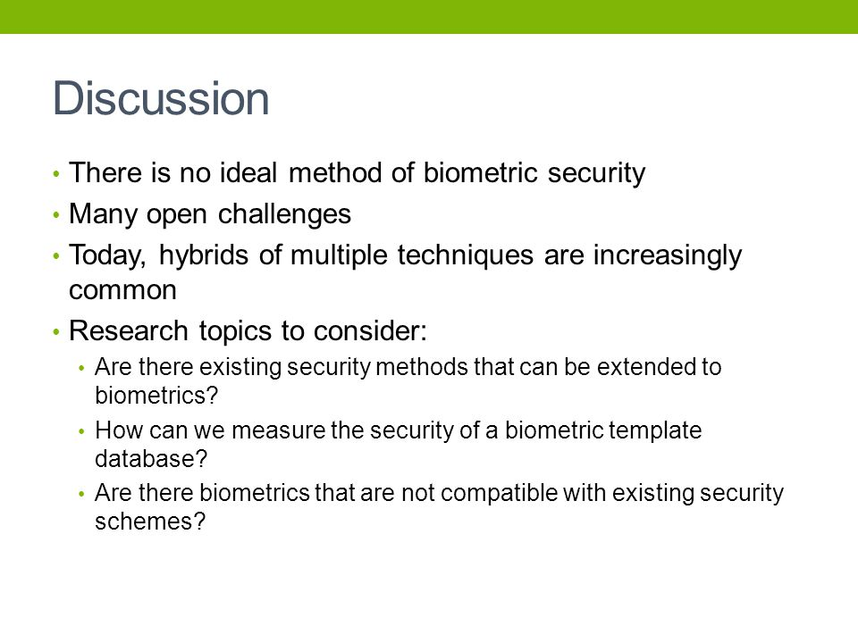 Discussion There is no ideal method of biometric security