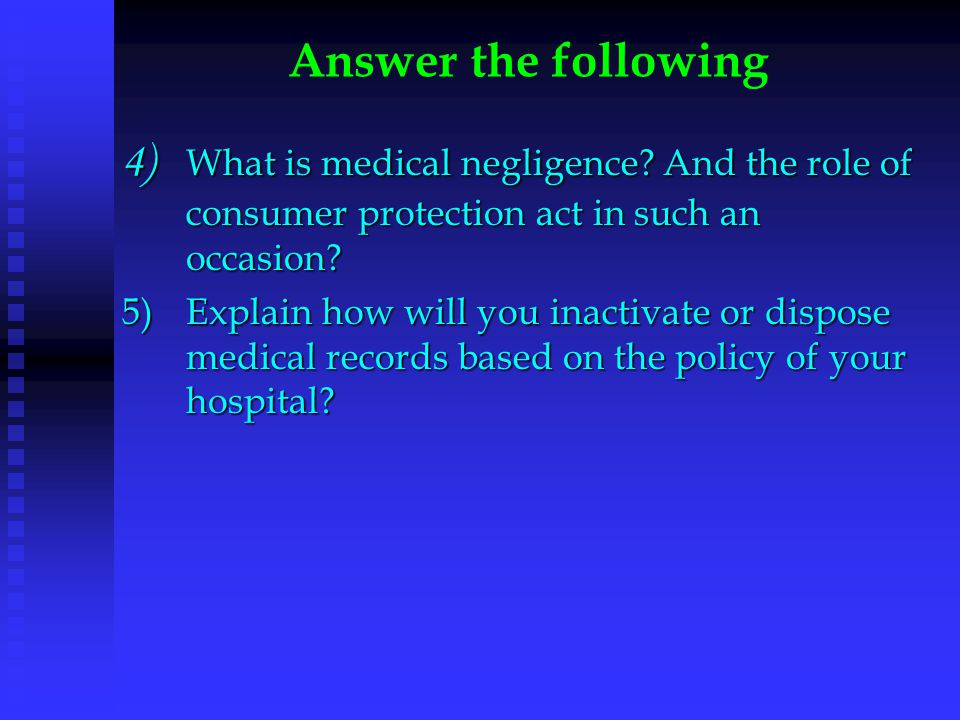 Answer the following 4) What is medical negligence And the role of consumer protection act in such an occasion