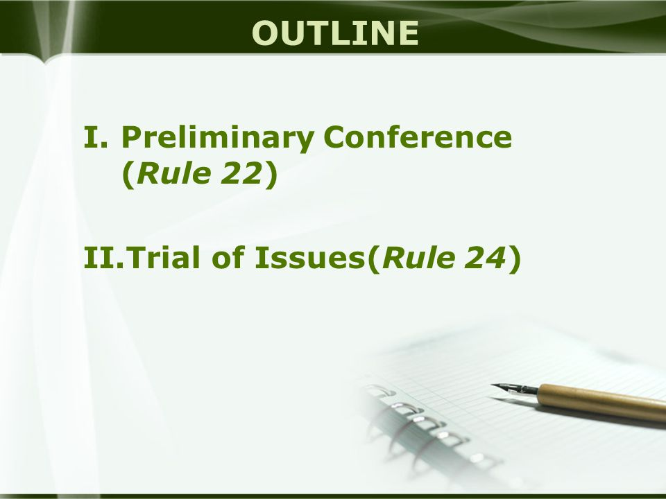 OUTLINE Preliminary Conference (Rule 22) Trial of Issues(Rule 24)