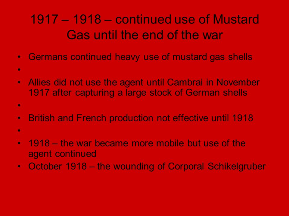 1917 – 1918 – continued use of Mustard Gas until the end of the war