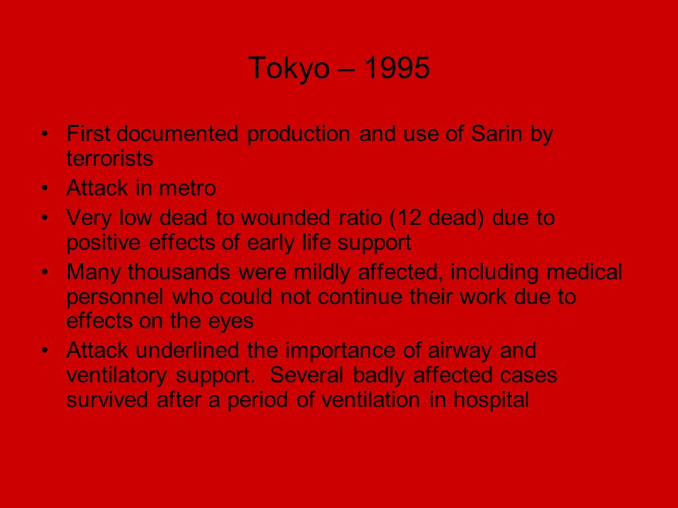Tokyo – 1995 First documented production and use of Sarin by terrorists. Attack in metro.