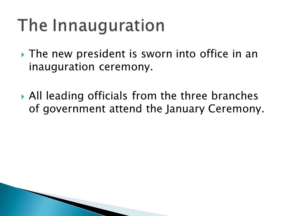 The Innauguration The new president is sworn into office in an inauguration ceremony.