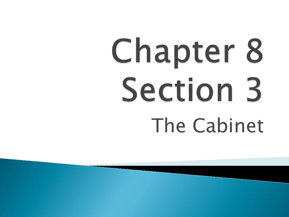 Chapter 8 Section 3 The Cabinet