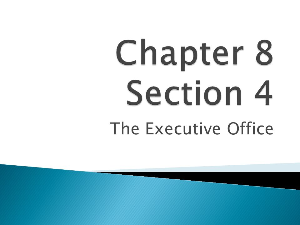Chapter 8 Section 4 The Executive Office