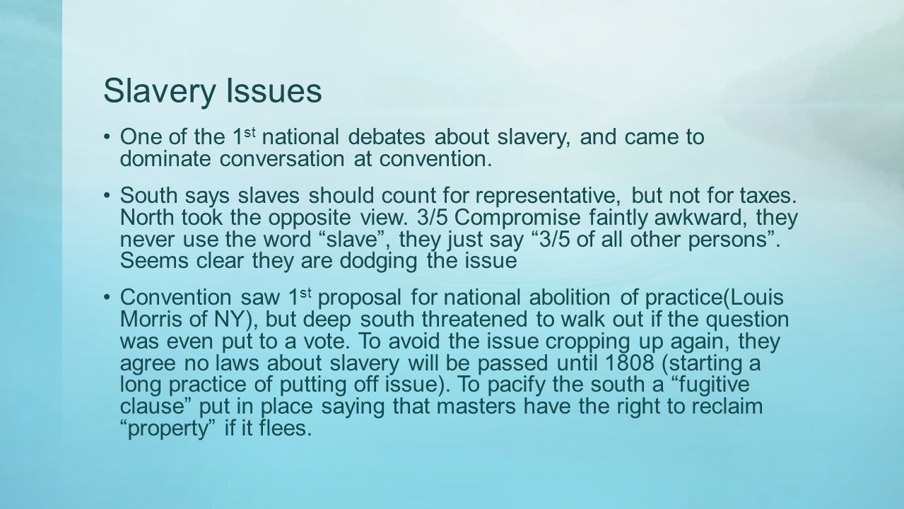 Slavery Issues One of the 1st national debates about slavery, and came to dominate conversation at convention.