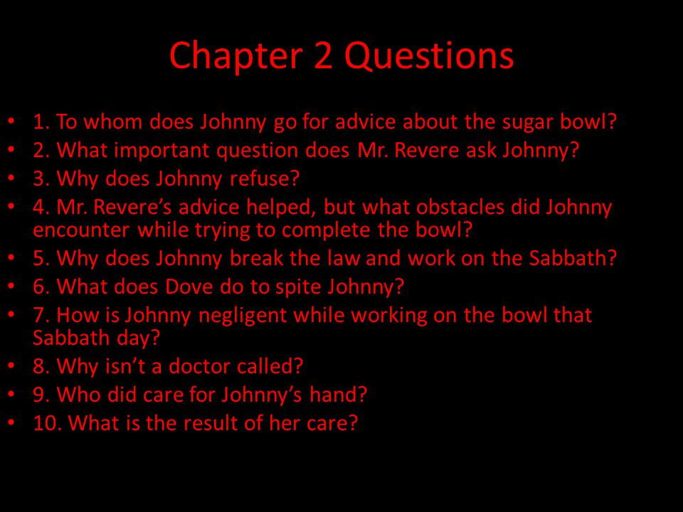 Chapter 2 Questions 1. To whom does Johnny go for advice about the sugar bowl 2. What important question does Mr. Revere ask Johnny