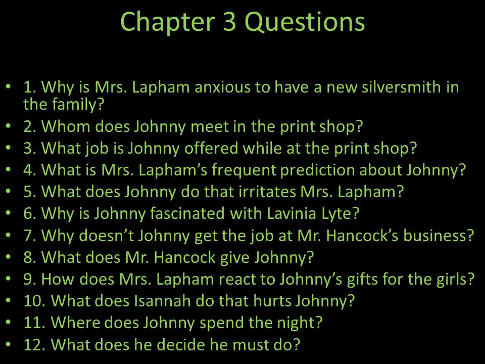 Chapter 3 Questions 1. Why is Mrs. Lapham anxious to have a new silversmith in the family 2. Whom does Johnny meet in the print shop