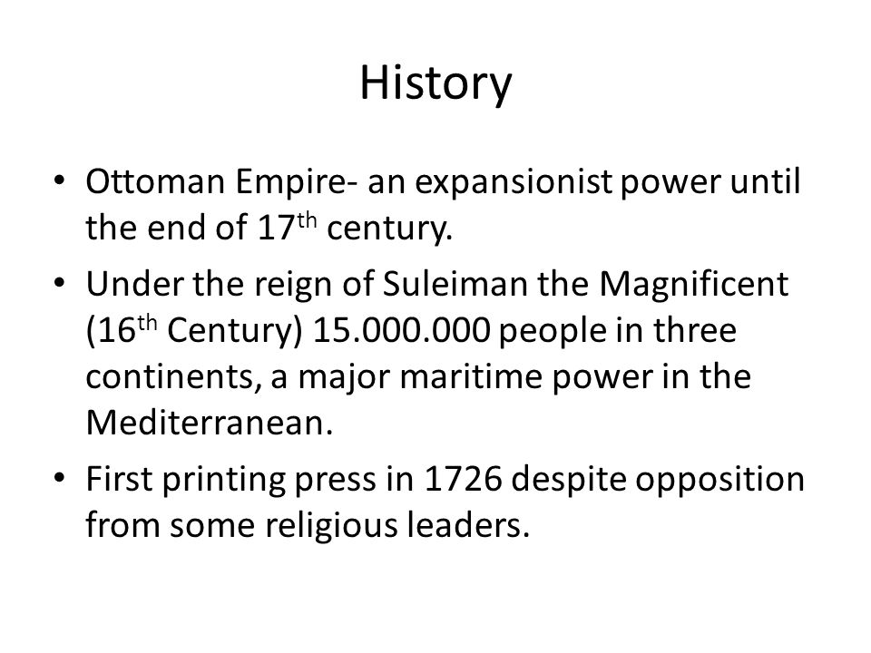History Ottoman Empire- an expansionist power until the end of 17th century.