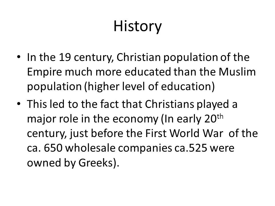 History In the 19 century, Christian population of the Empire much more educated than the Muslim population (higher level of education)