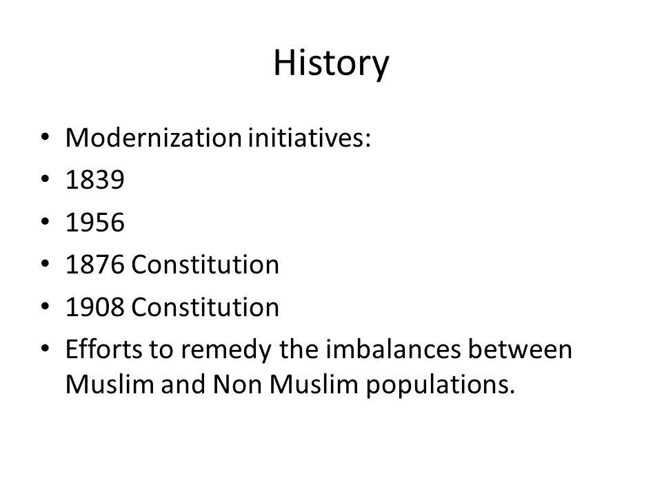 History Modernization initiatives: 1839 1956 1876 Constitution