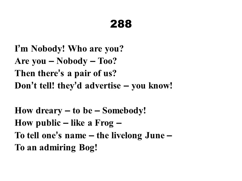 288 I'm Nobody! Who are you Are you – Nobody – Too