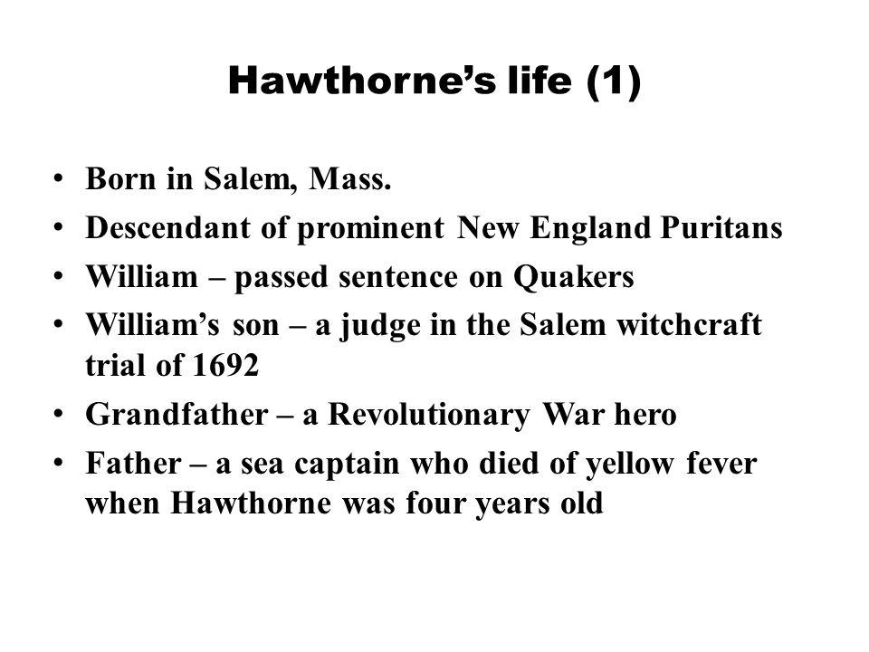 Hawthorne's life (1) Born in Salem, Mass.