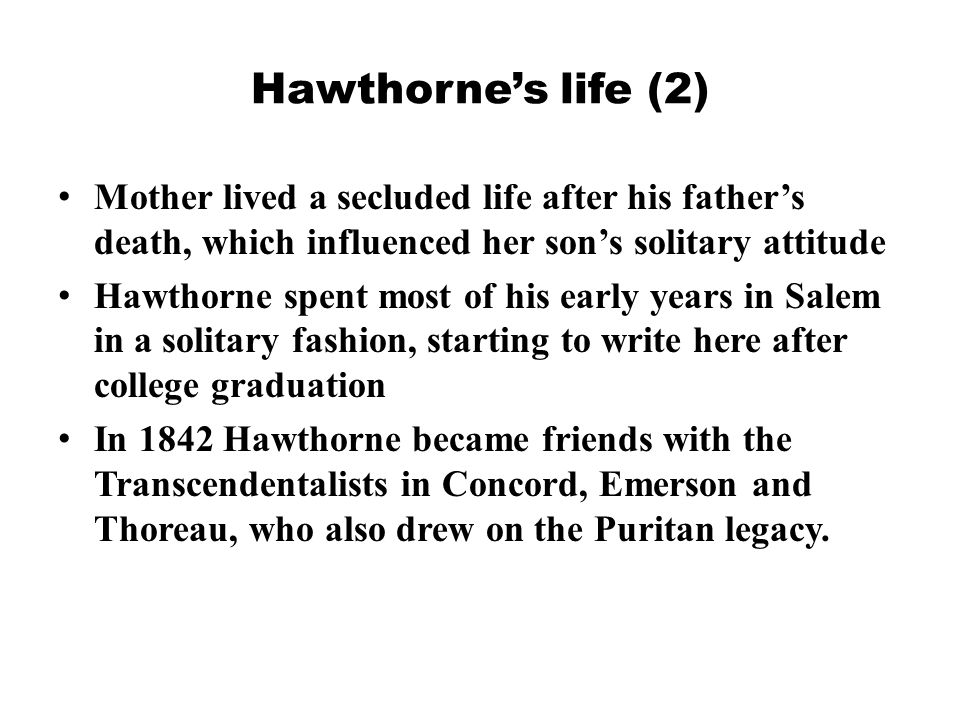 Hawthorne's life (2) Mother lived a secluded life after his father's death, which influenced her son's solitary attitude.