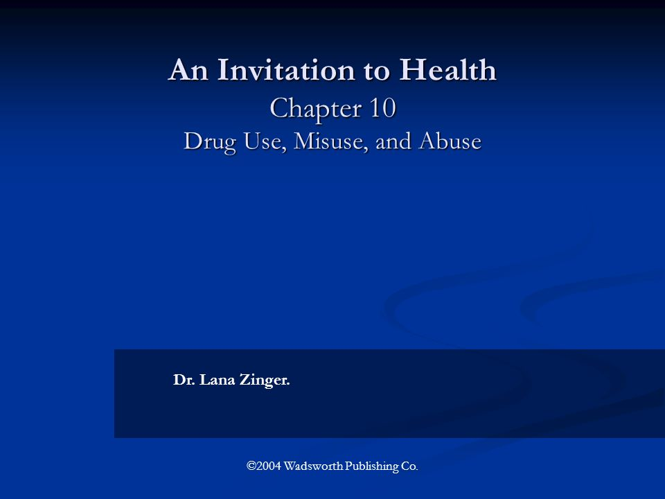 An Invitation to Health Chapter 10 Drug Use, Misuse, and Abuse
