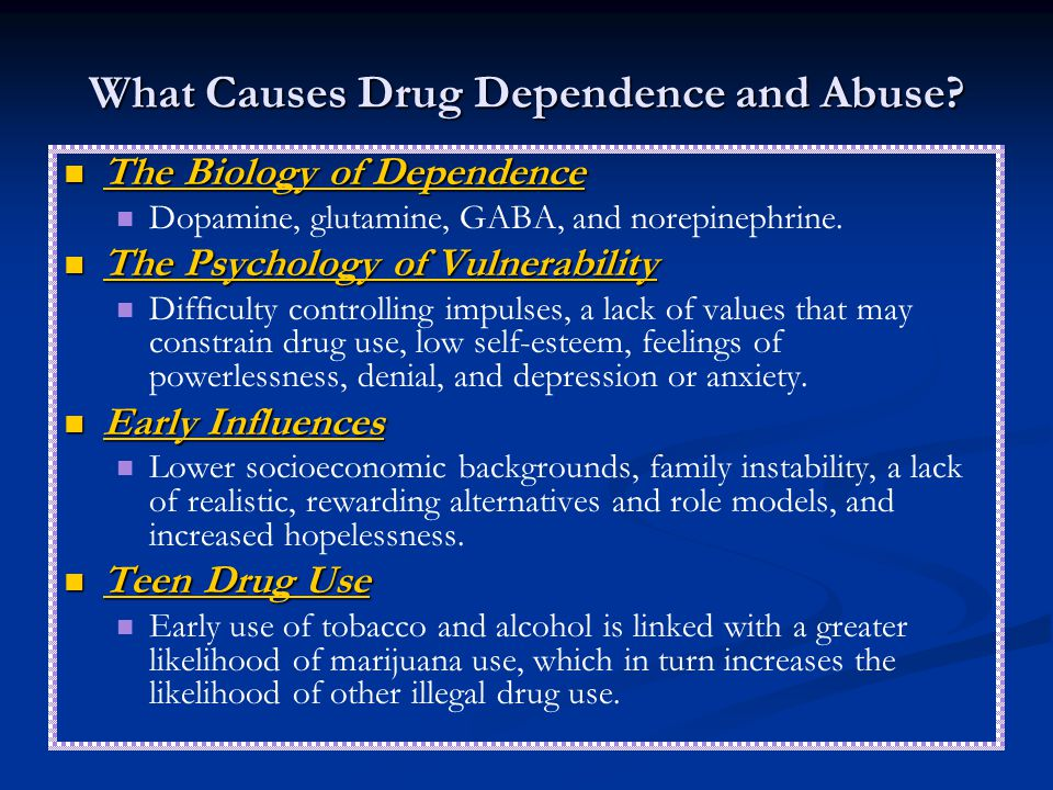 What Causes Drug Dependence and Abuse