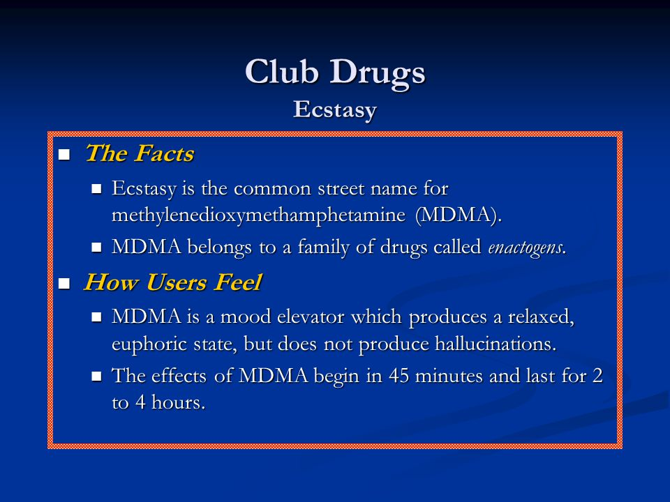 Club Drugs Ecstasy The Facts How Users Feel