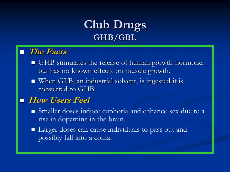 Club Drugs GHB/GBL The Facts How Users Feel