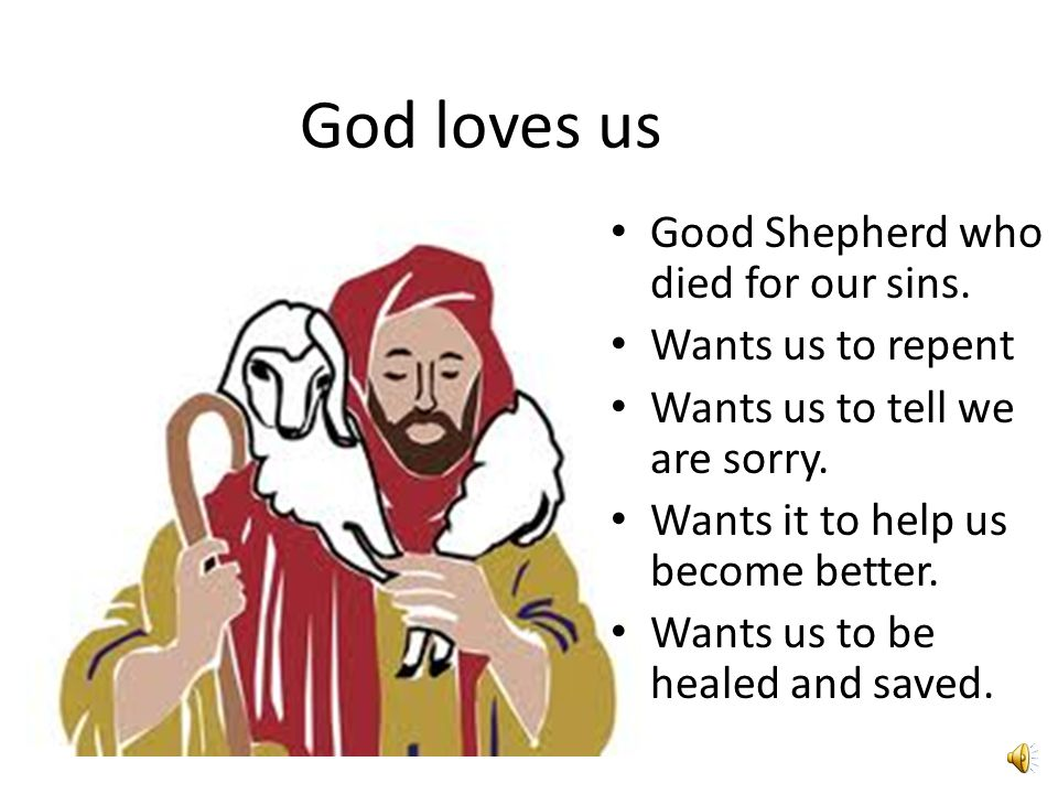 God loves us Good Shepherd who died for our sins. Wants us to repent