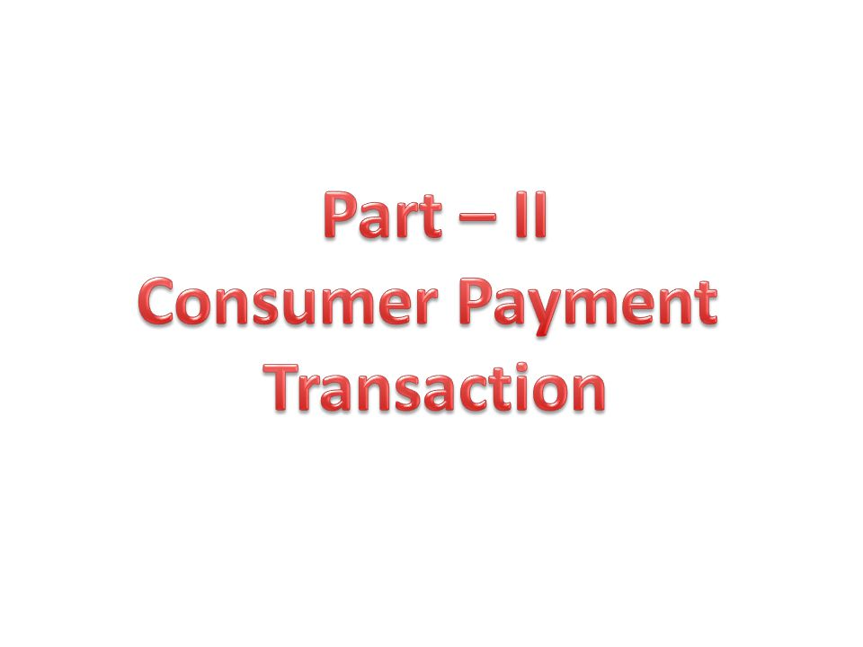 Part – II Consumer Payment Transaction