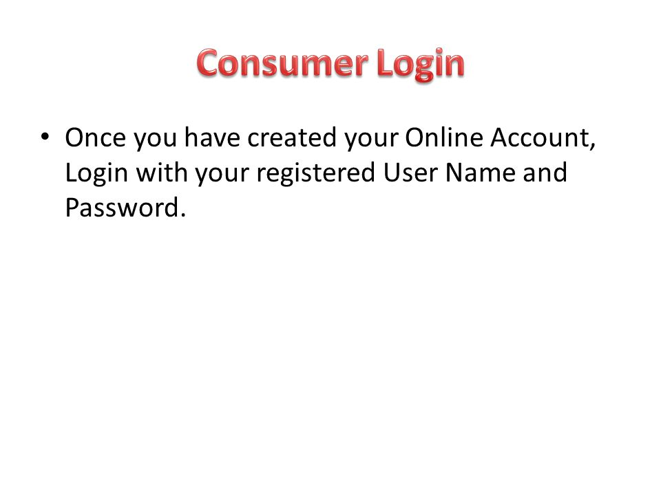 Consumer Login Once you have created your Online Account, Login with your registered User Name and Password.