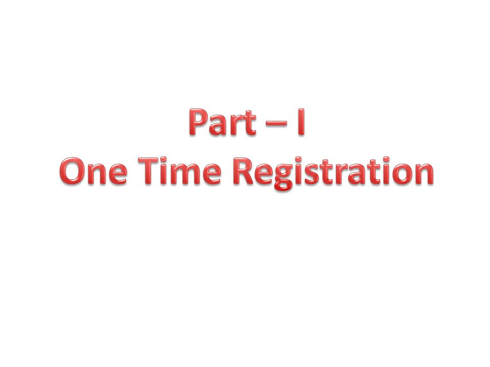 Part – I One Time Registration