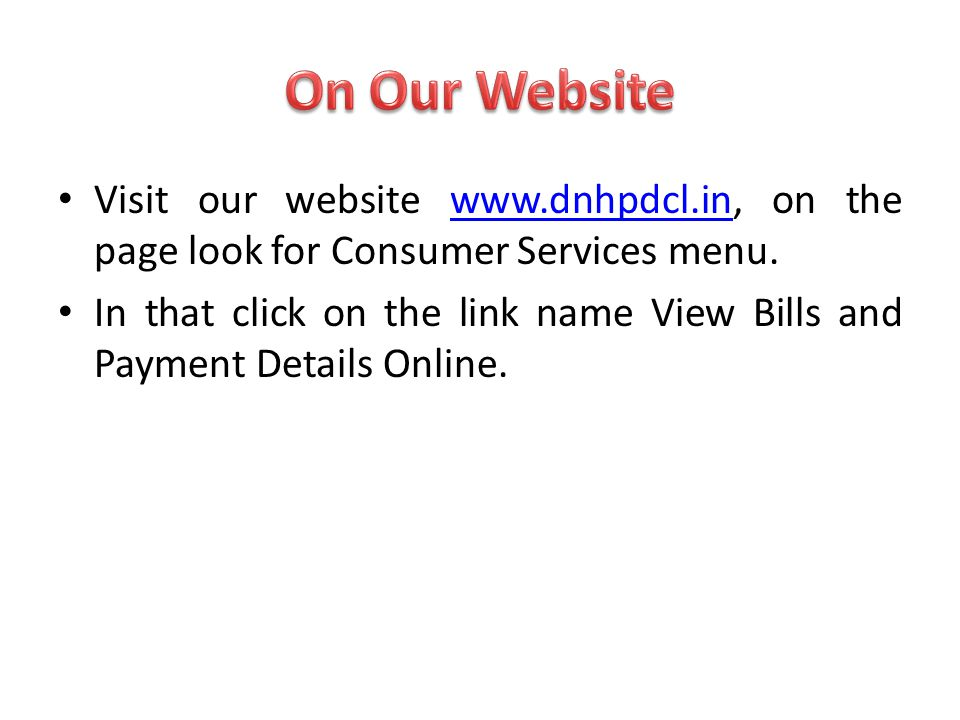 On Our Website Visit our website www.dnhpdcl.in, on the page look for Consumer Services menu.