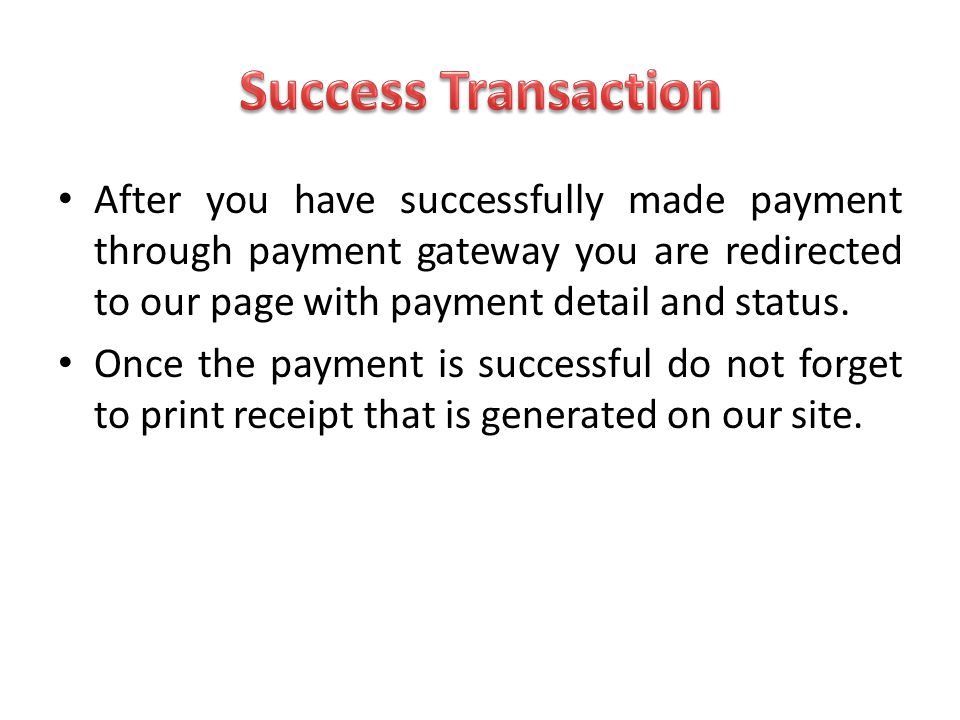 Success Transaction After you have successfully made payment through payment gateway you are redirected to our page with payment detail and status.