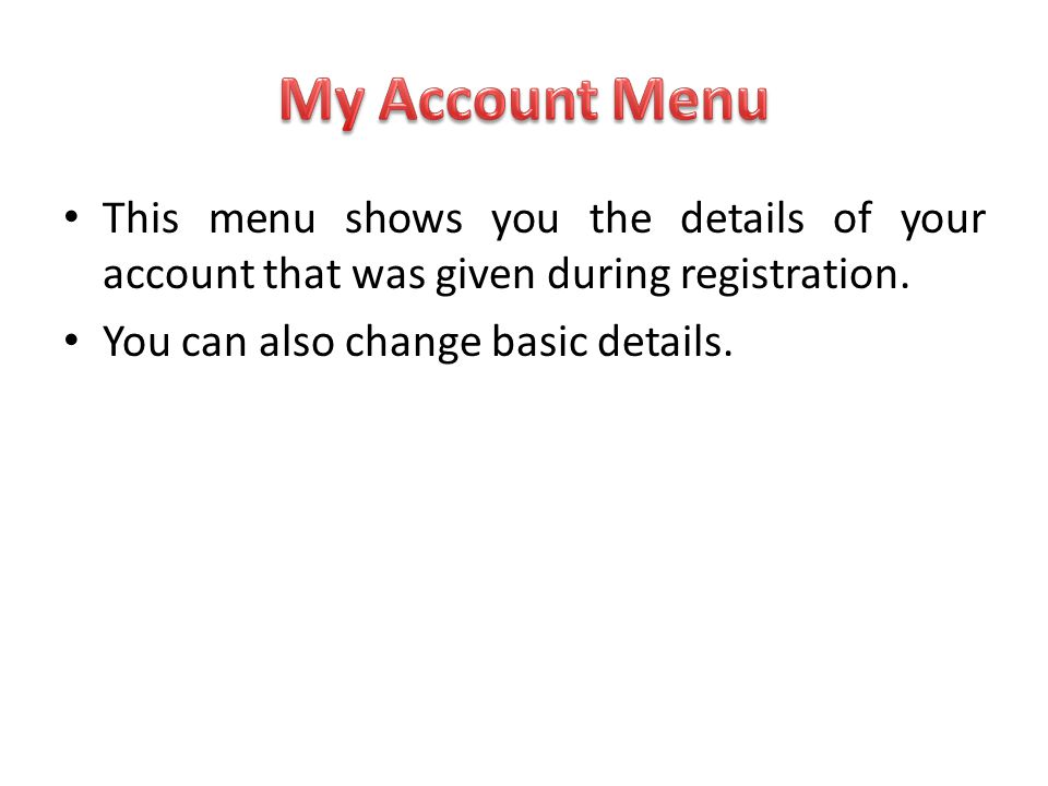 My Account Menu This menu shows you the details of your account that was given during registration.