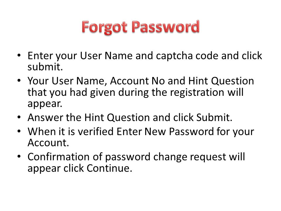 Forgot Password Enter your User Name and captcha code and click submit.