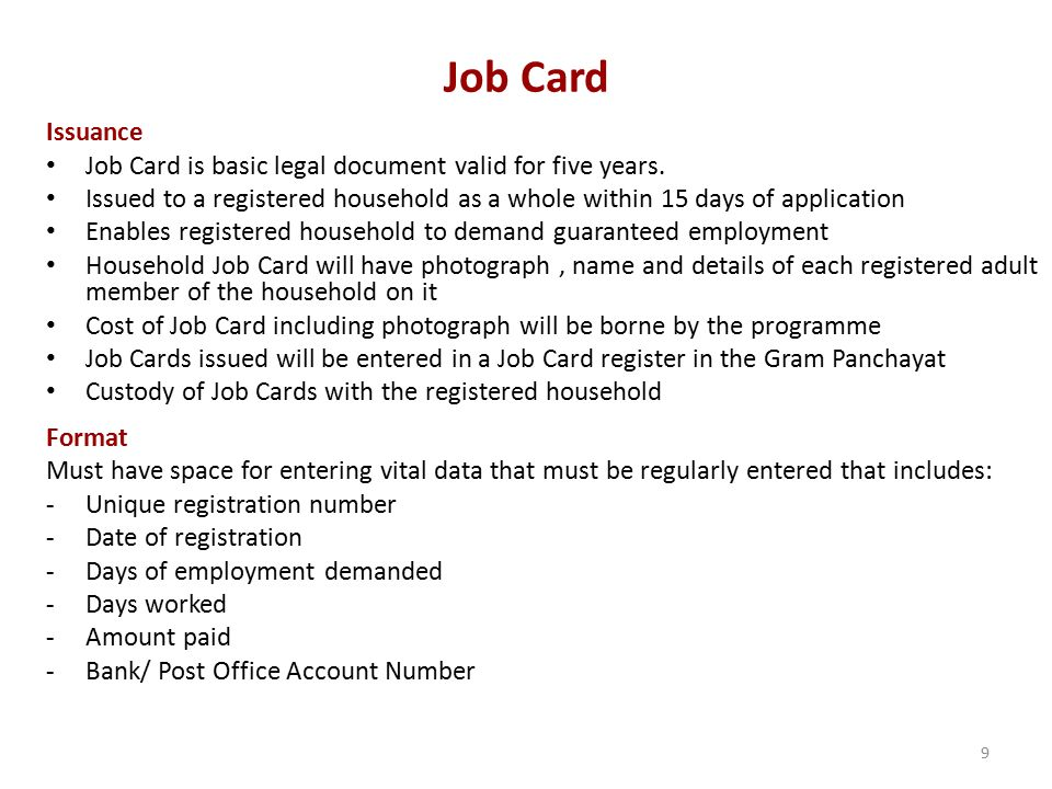 Job Card Issuance. Job Card is basic legal document valid for five years. Issued to a registered household as a whole within 15 days of application.
