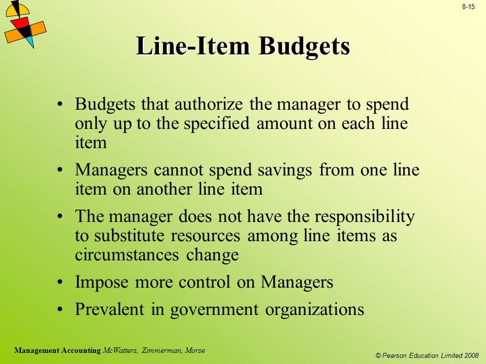 Line-Item Budgets Budgets that authorize the manager to spend only up to the specified amount on each line item.
