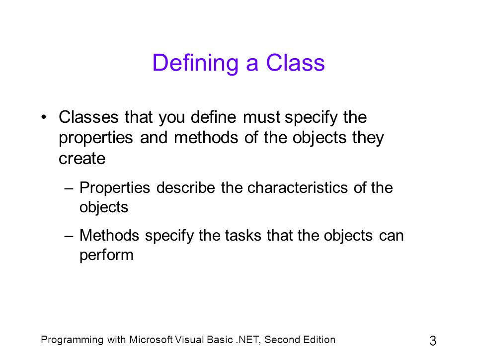 Defining a Class Classes that you define must specify the properties and methods of the objects they create.