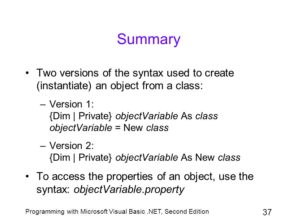 Summary Two versions of the syntax used to create (instantiate) an object from a class: