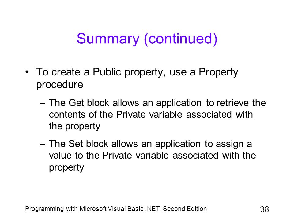 Summary (continued) To create a Public property, use a Property procedure.