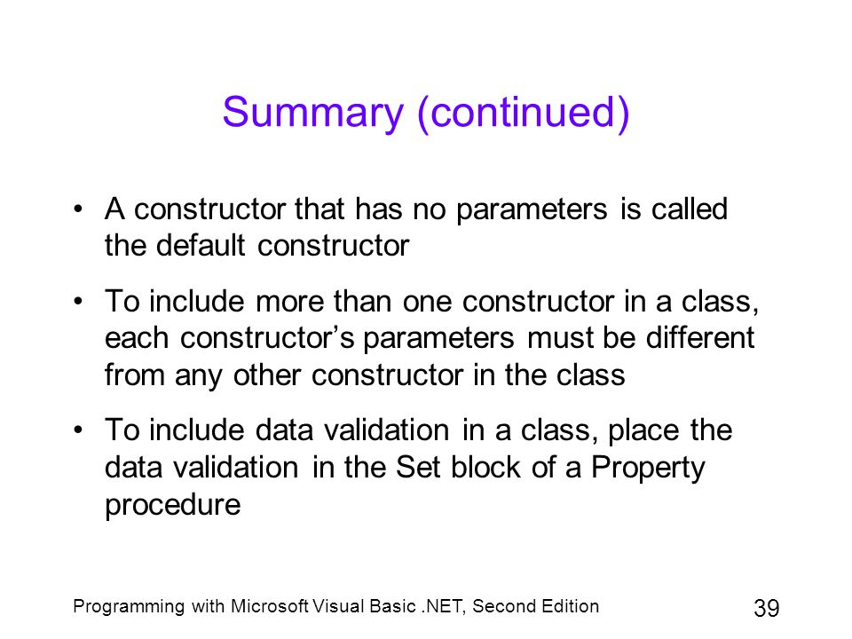 Summary (continued) A constructor that has no parameters is called the default constructor.