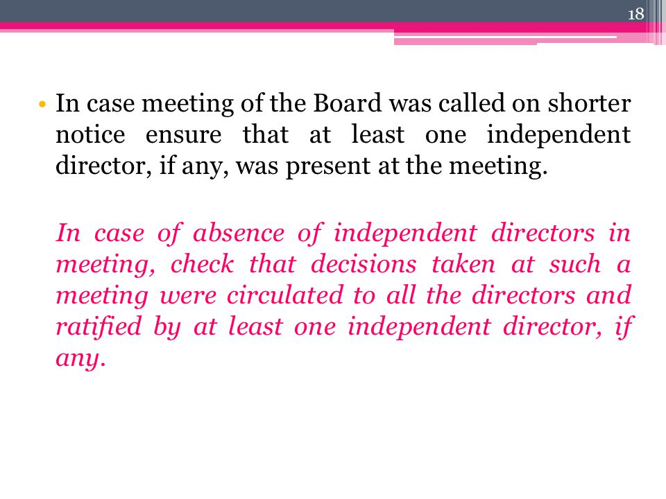 In case meeting of the Board was called on shorter notice ensure that at least one independent director, if any, was present at the meeting.