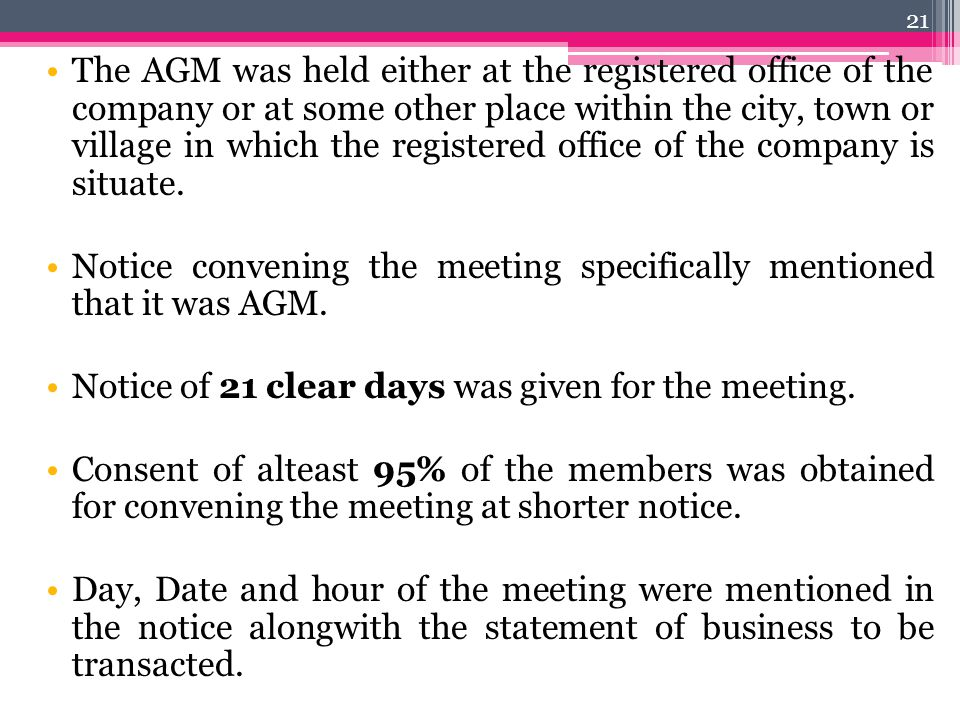 The AGM was held either at the registered office of the company or at some other place within the city, town or village in which the registered office of the company is situate.