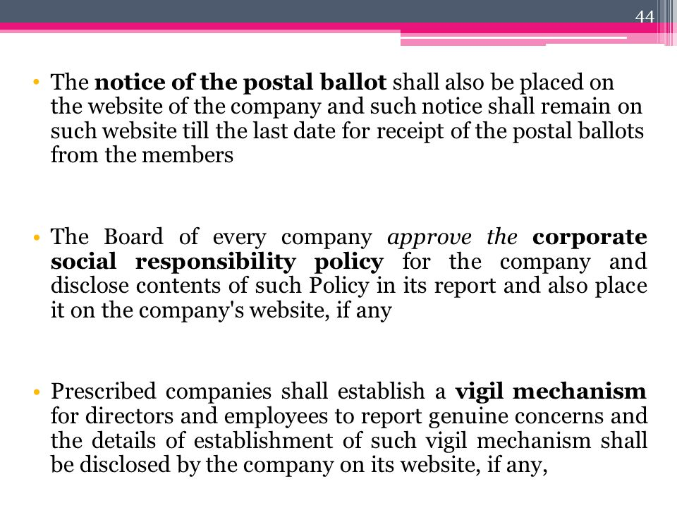 The notice of the postal ballot shall also be placed on the website of the company and such notice shall remain on such website till the last date for receipt of the postal ballots from the members