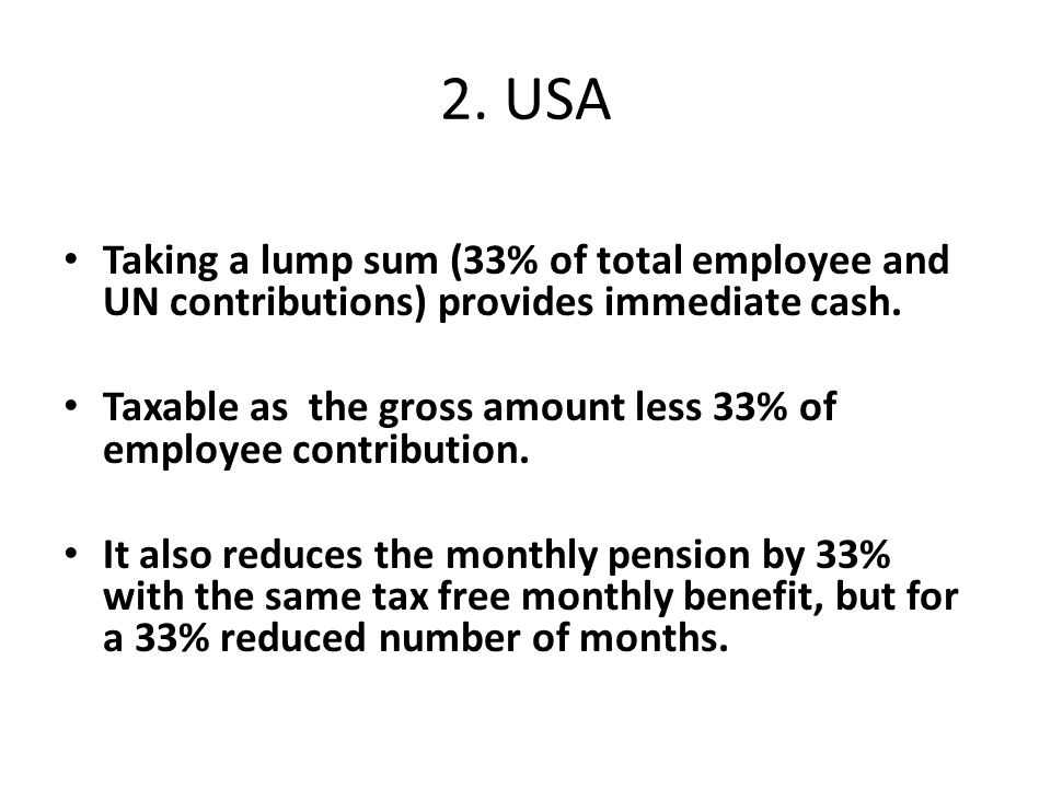 2. USA Taking a lump sum (33% of total employee and UN contributions) provides immediate cash.