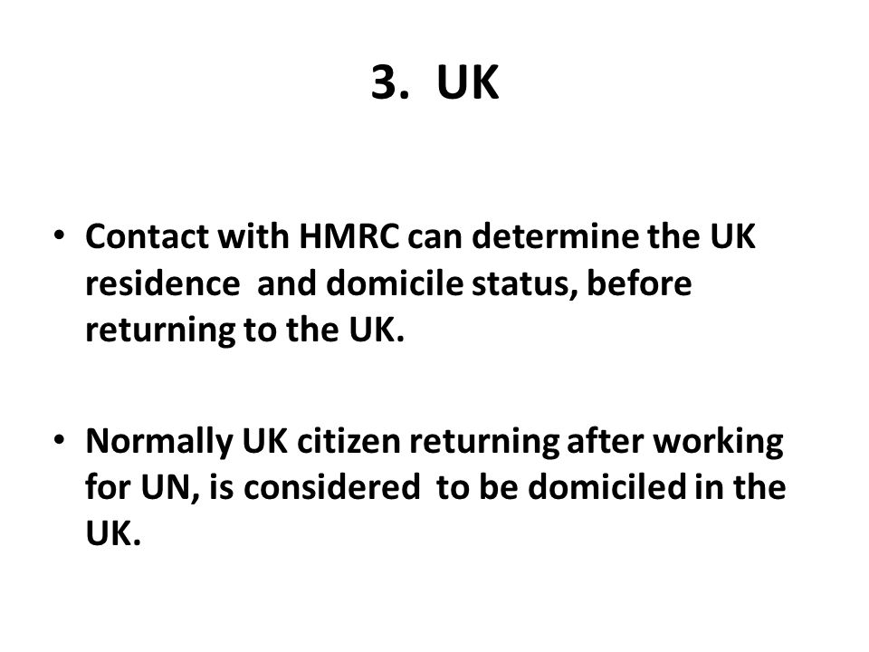 3. UK Contact with HMRC can determine the UK residence and domicile status, before returning to the UK.
