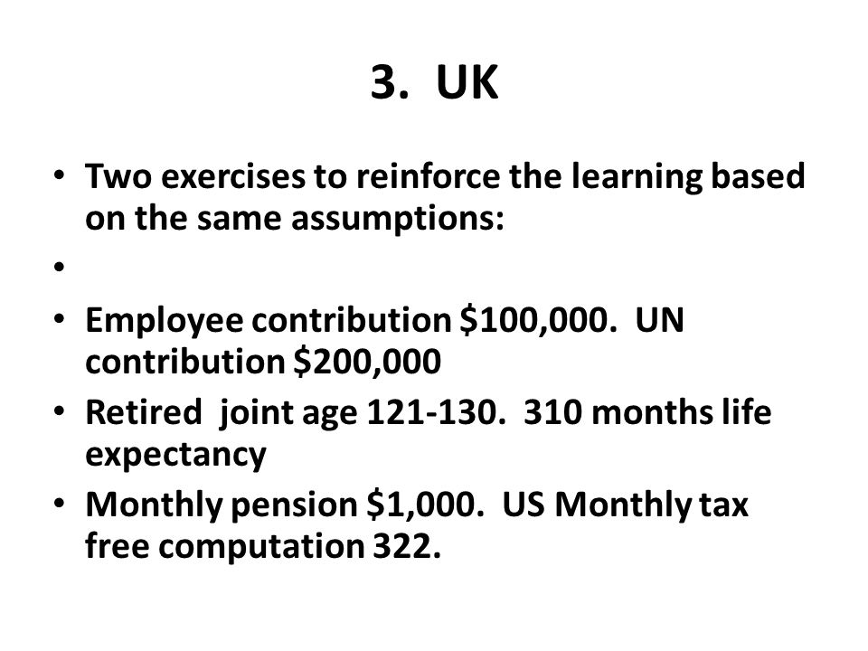 3. UK Two exercises to reinforce the learning based on the same assumptions: Employee contribution $100,000. UN contribution $200,000.