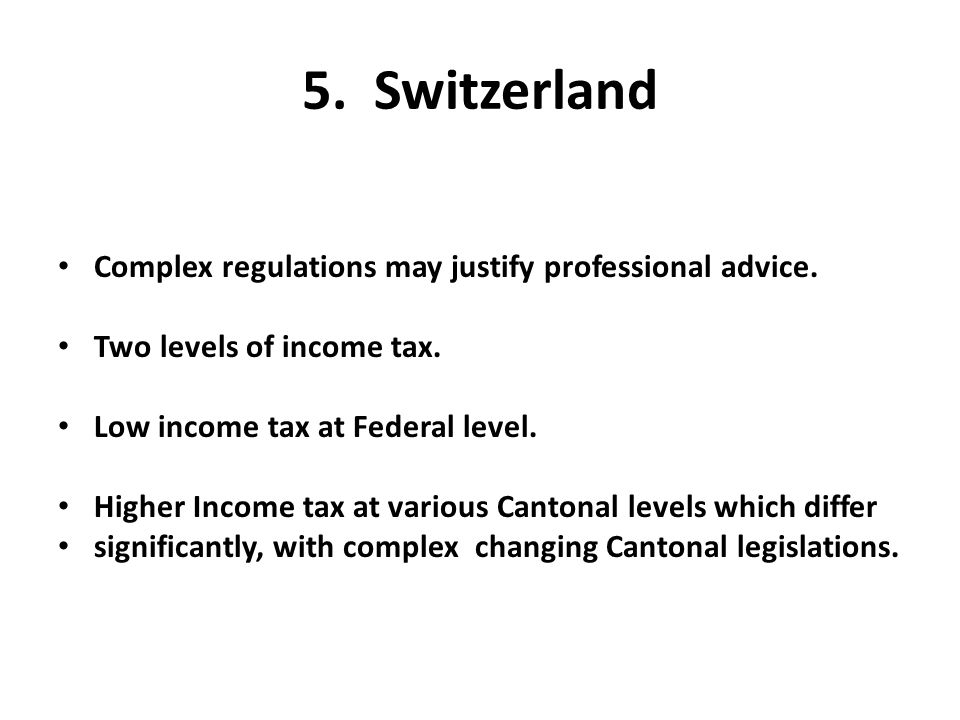 5. Switzerland Complex regulations may justify professional advice.