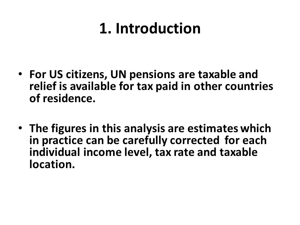 1. Introduction For US citizens, UN pensions are taxable and relief is available for tax paid in other countries of residence.